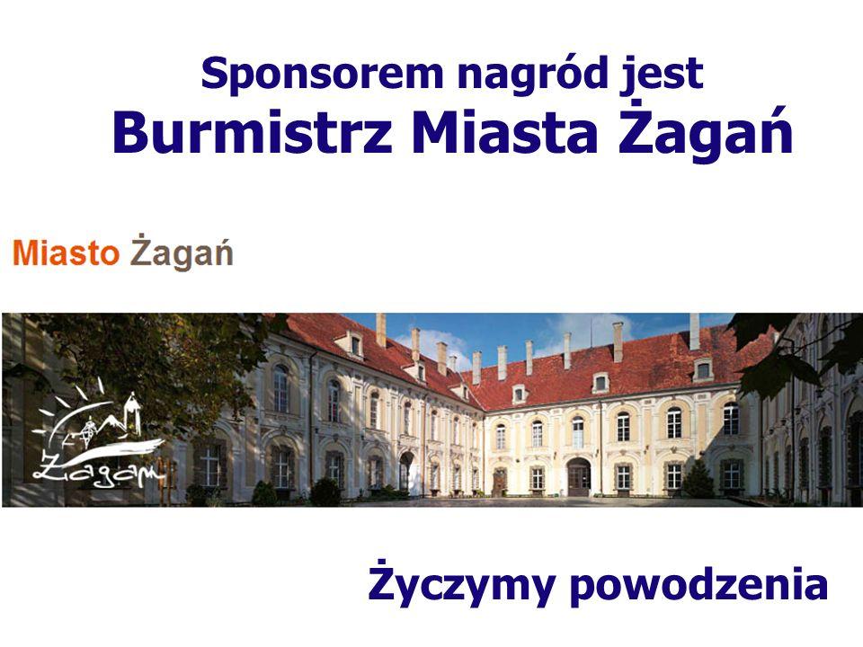 Życzymy powodzenia Sponsorem nagród jest Starostwo Powiatowe w Żaganiu