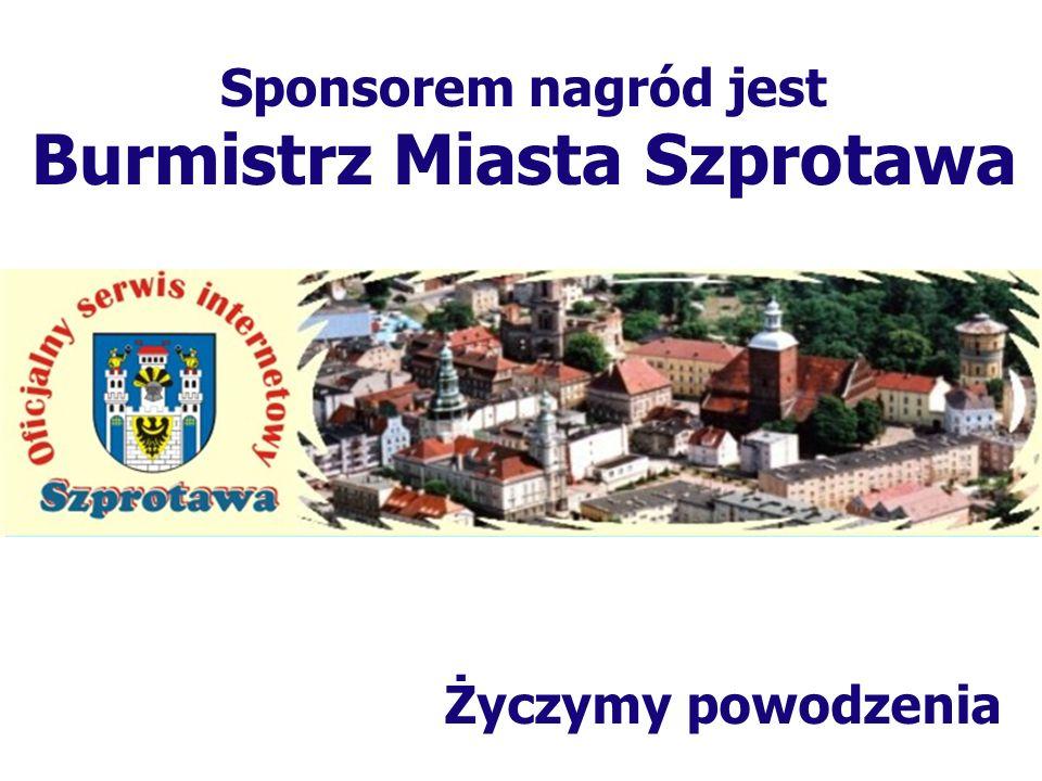 Życzymy powodzenia Sponsorem nagród jest Burmistrz Miasta Żagań