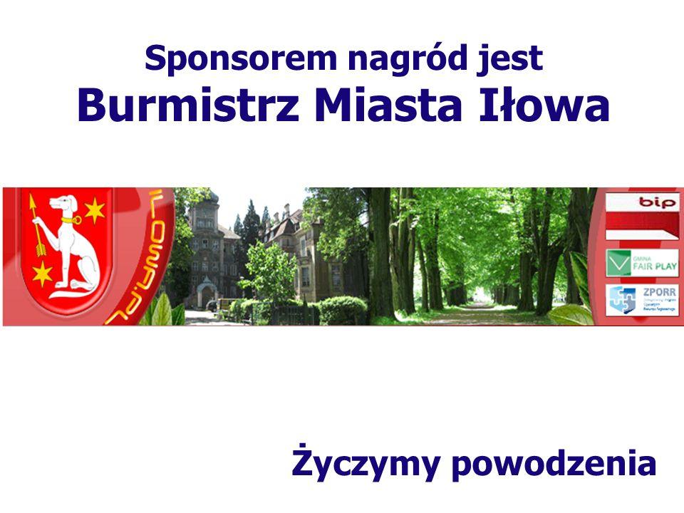 Życzymy powodzenia Sponsorem nagród jest Burmistrz Miasta Szprotawa
