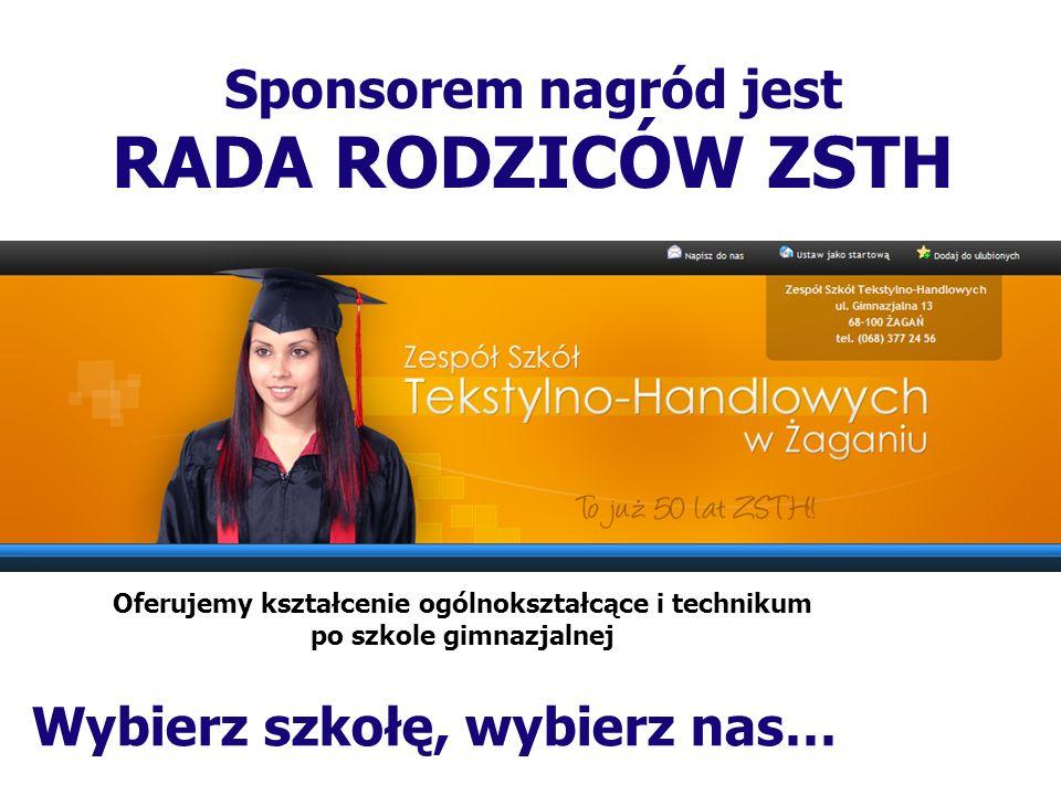 Sponsorem nagród jest ZSTH w Żaganiu Oferujemy kształcenie ogólnokształcące i technikum po szkole gimnazjalnej Wybierz szkołę, wybierz nas…