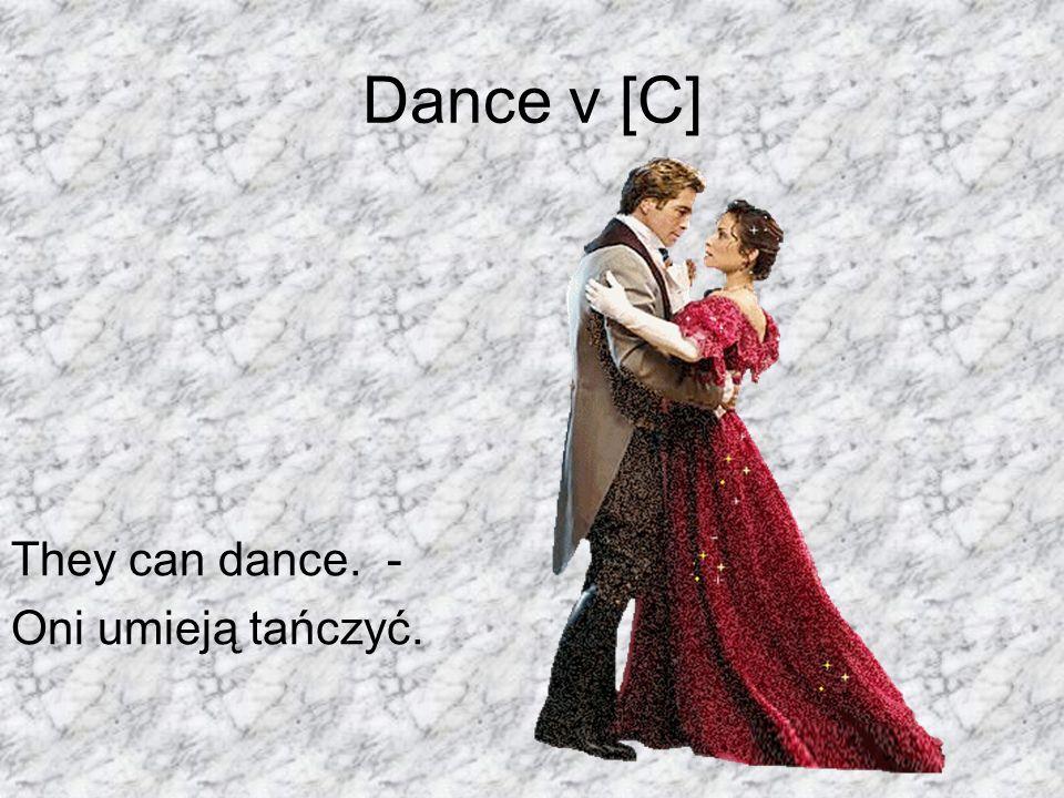 Dance v [C] They can dance. - Oni umieją tańczyć.