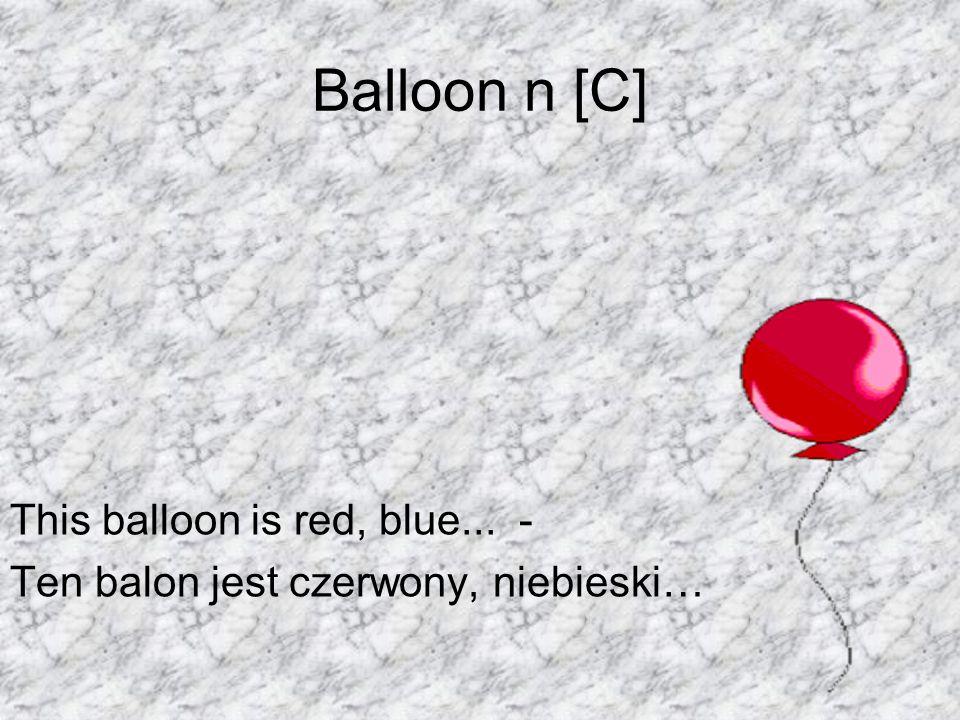 Balloon n [C] This balloon is red, blue... - Ten balon jest czerwony, niebieski…
