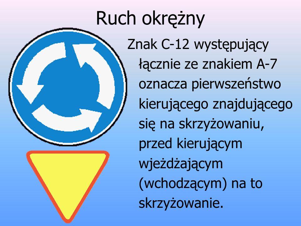 Ruch okrężny Znak C-12 występujący łącznie ze znakiem A-7 oznacza pierwszeństwo kierującego znajdującego się na skrzyżowaniu, przed kierującym wjeżdżającym (wchodzącym) na to skrzyżowanie.