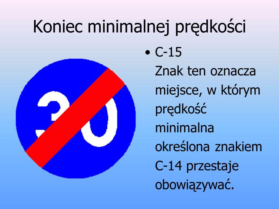 Koniec minimalnej prędkości C-15 Znak ten oznacza miejsce, w którym prędkość minimalna określona znakiem C-14 przestaje obowiązywać.