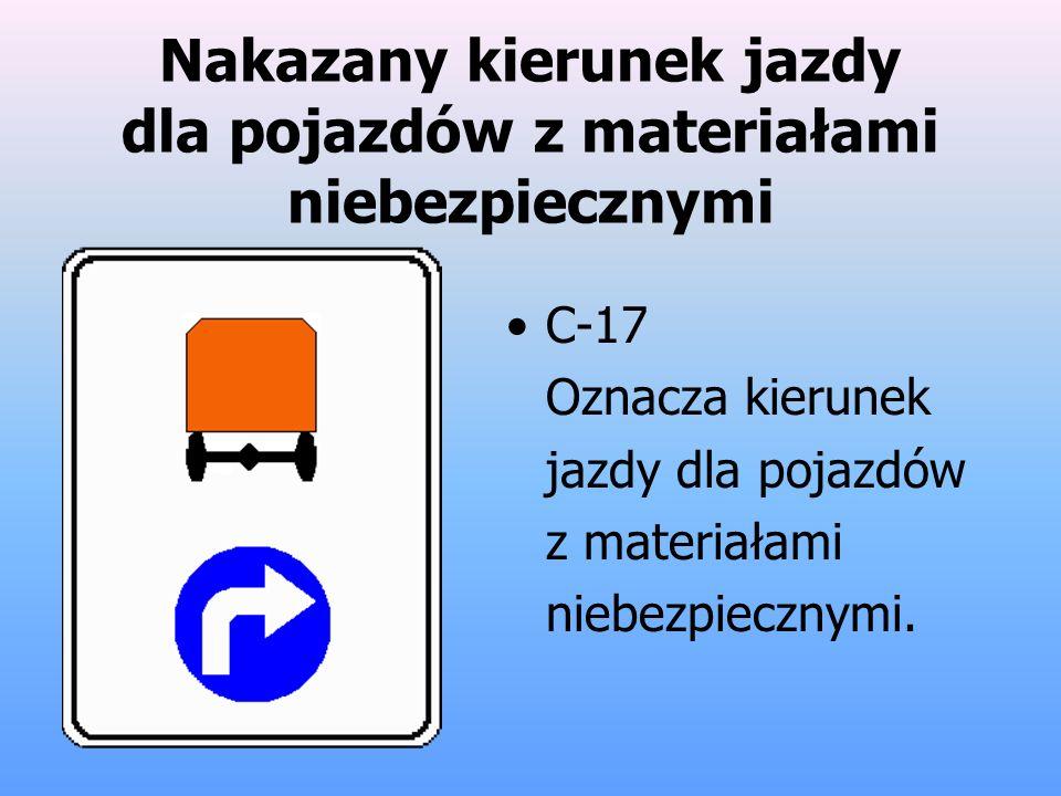 Nakazany kierunek jazdy dla pojazdów z materiałami niebezpiecznymi C-17 Oznacza kierunek jazdy dla pojazdów z materiałami niebezpiecznymi.