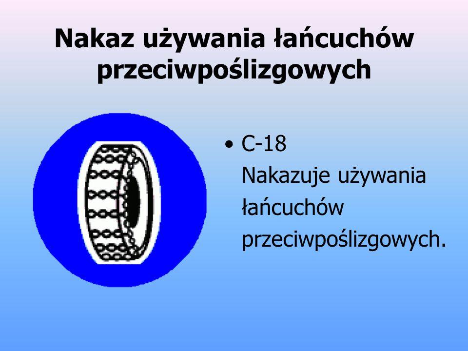 Nakaz używania łańcuchów przeciwpoślizgowych C-18 Nakazuje używania łańcuchów przeciwpoślizgowych.