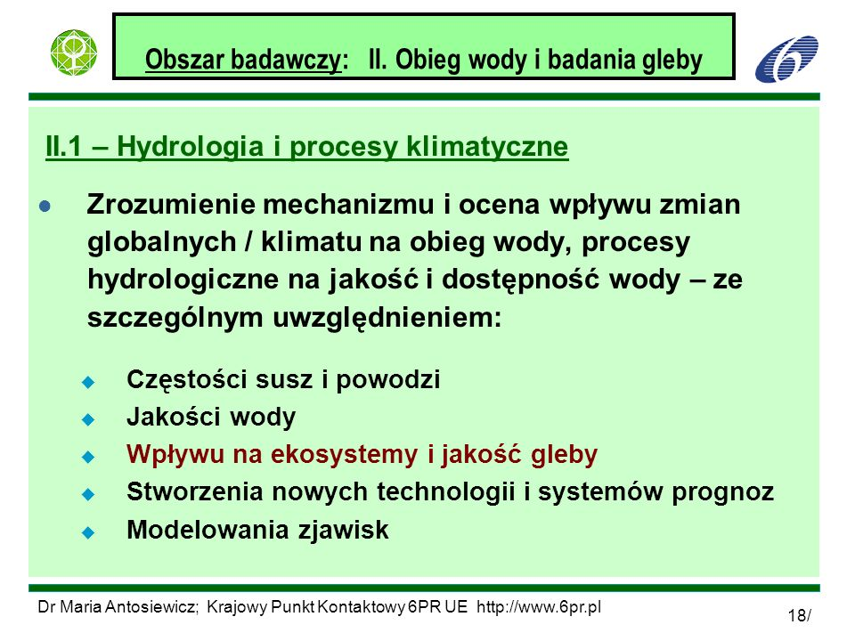 Dr Maria Antosiewicz; Krajowy Punkt Kontaktowy 6PR UE http://www.6pr.pl 18/ Obszar badawczy: II. Obieg wody i badania gleby II.1 – Hydrologia i proces