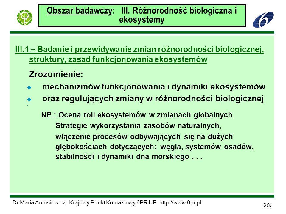 Dr Maria Antosiewicz; Krajowy Punkt Kontaktowy 6PR UE http://www.6pr.pl 20/ Obszar badawczy: III. Różnorodność biologiczna i ekosystemy III.1 – Badani