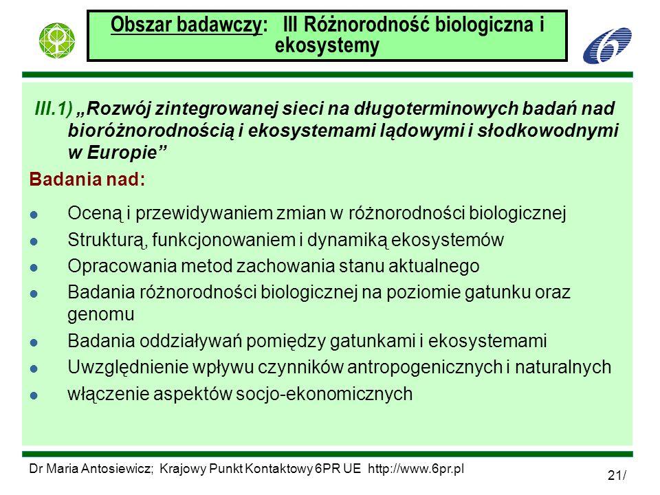 Dr Maria Antosiewicz; Krajowy Punkt Kontaktowy 6PR UE http://www.6pr.pl 21/ Obszar badawczy: III Różnorodność biologiczna i ekosystemy III.1) Rozwój z