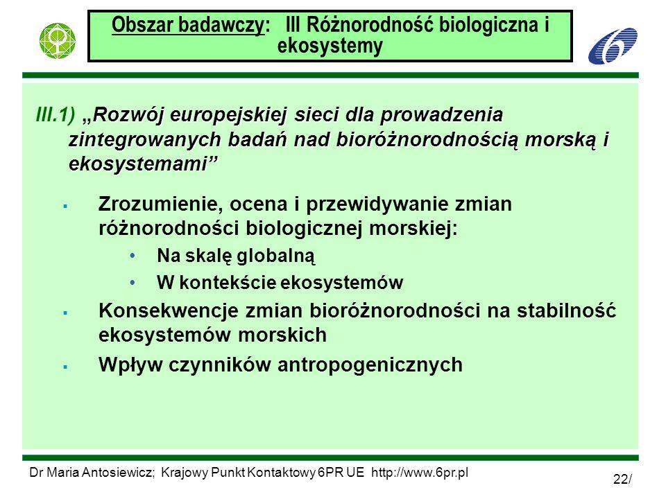 Dr Maria Antosiewicz; Krajowy Punkt Kontaktowy 6PR UE http://www.6pr.pl 22/ Obszar badawczy: III Różnorodność biologiczna i ekosystemy Rozwój europejs