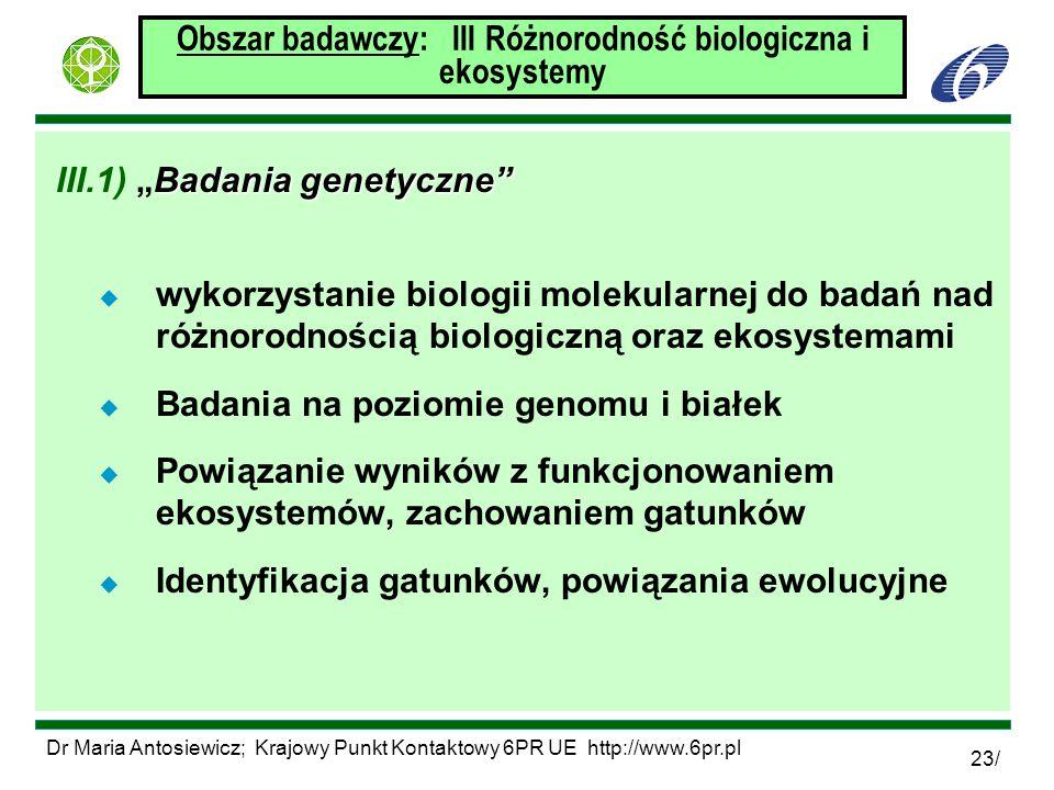 Dr Maria Antosiewicz; Krajowy Punkt Kontaktowy 6PR UE http://www.6pr.pl 23/ Obszar badawczy: III Różnorodność biologiczna i ekosystemy Badania genetyc