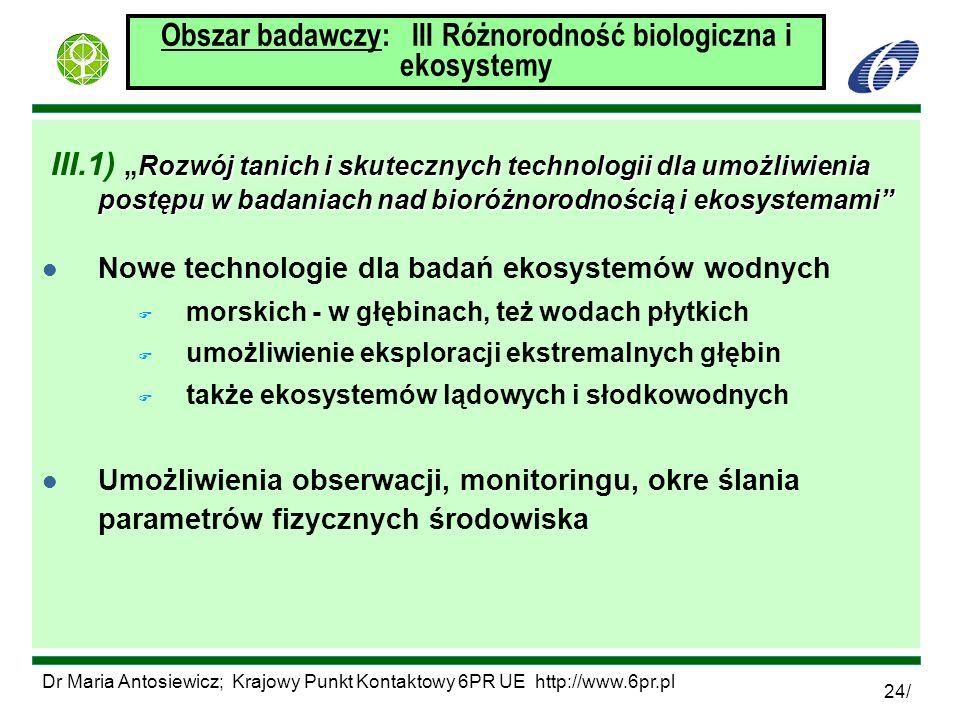 Dr Maria Antosiewicz; Krajowy Punkt Kontaktowy 6PR UE http://www.6pr.pl 24/ Obszar badawczy: III Różnorodność biologiczna i ekosystemy Rozwój tanich i