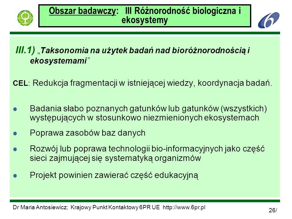 Dr Maria Antosiewicz; Krajowy Punkt Kontaktowy 6PR UE http://www.6pr.pl 26/ Obszar badawczy: III Różnorodność biologiczna i ekosystemy III.1)Taksonomi