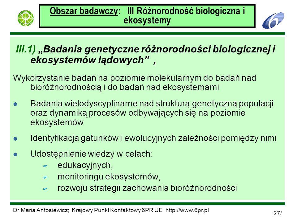 Dr Maria Antosiewicz; Krajowy Punkt Kontaktowy 6PR UE http://www.6pr.pl 27/ Obszar badawczy: III Różnorodność biologiczna i ekosystemy, III.1)Badania