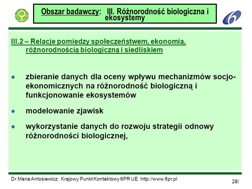 Dr Maria Antosiewicz; Krajowy Punkt Kontaktowy 6PR UE http://www.6pr.pl 28/ Obszar badawczy: III. Różnorodność biologiczna i ekosystemy III.2 – Relacj