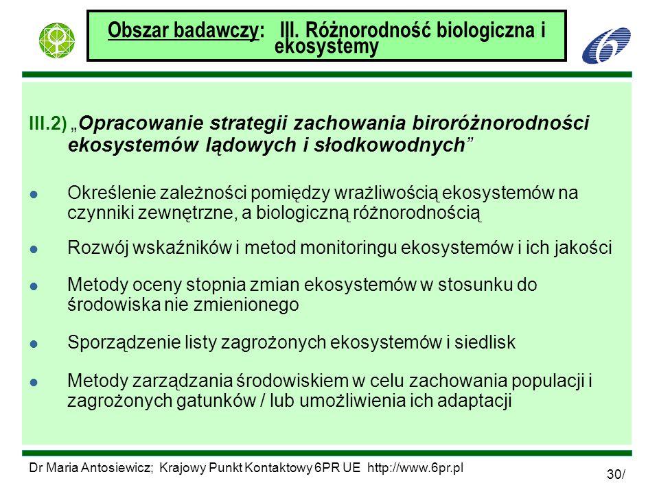 Dr Maria Antosiewicz; Krajowy Punkt Kontaktowy 6PR UE http://www.6pr.pl 30/ Obszar badawczy: III. Różnorodność biologiczna i ekosystemy III.2)Opracowa