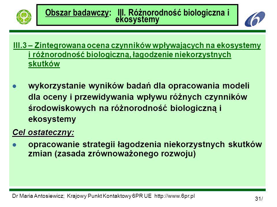 Dr Maria Antosiewicz; Krajowy Punkt Kontaktowy 6PR UE http://www.6pr.pl 31/ Obszar badawczy: III. Różnorodność biologiczna i ekosystemy III.3 – Zinteg