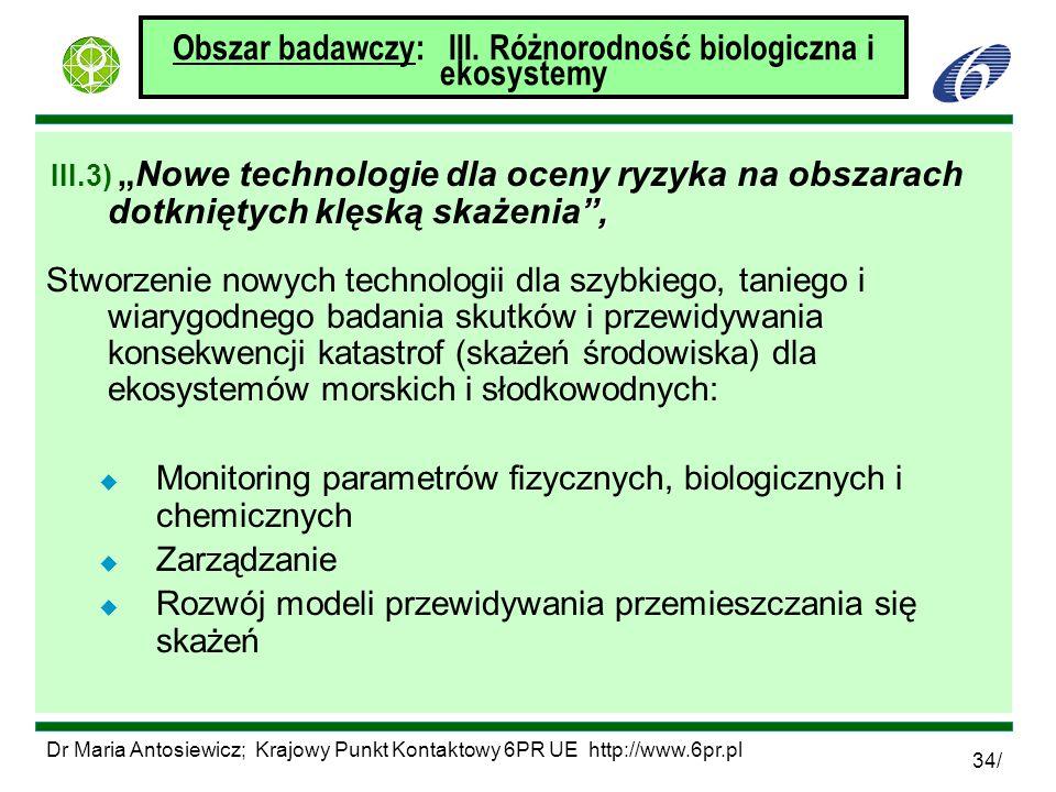 Dr Maria Antosiewicz; Krajowy Punkt Kontaktowy 6PR UE http://www.6pr.pl 34/ Obszar badawczy: III. Różnorodność biologiczna i ekosystemy, III.3)Nowe te