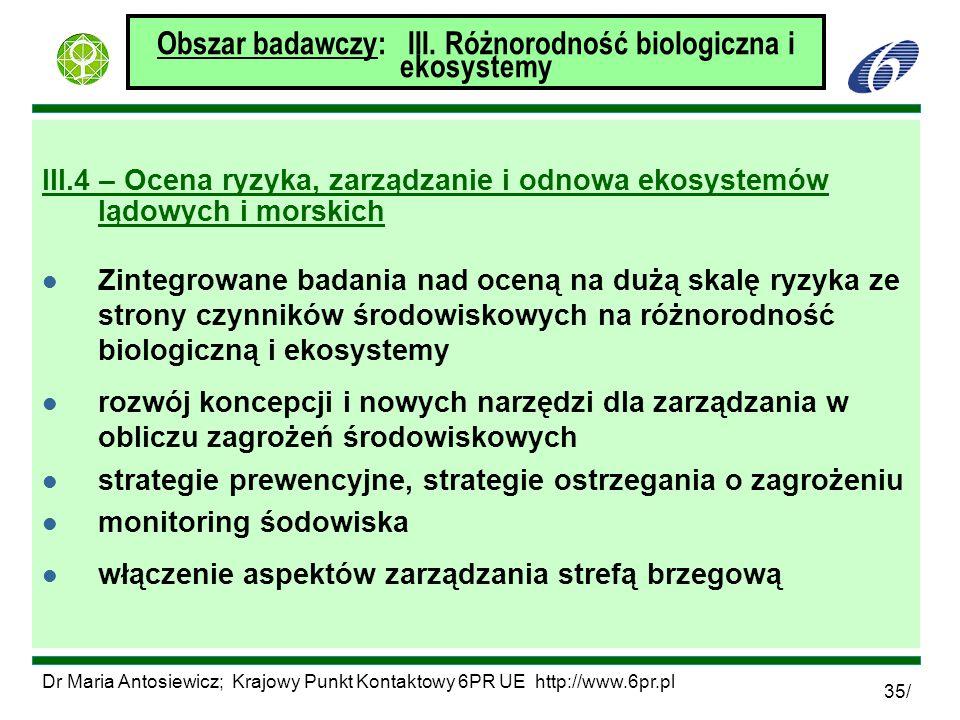 Dr Maria Antosiewicz; Krajowy Punkt Kontaktowy 6PR UE http://www.6pr.pl 35/ Obszar badawczy: III. Różnorodność biologiczna i ekosystemy III.4 – Ocena