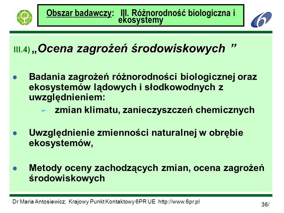 Dr Maria Antosiewicz; Krajowy Punkt Kontaktowy 6PR UE http://www.6pr.pl 36/ Obszar badawczy: III. Różnorodność biologiczna i ekosystemy Ocena zagrożeń
