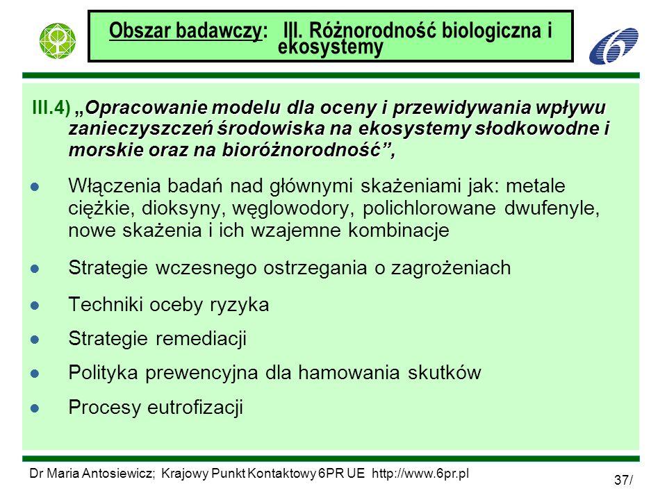 Dr Maria Antosiewicz; Krajowy Punkt Kontaktowy 6PR UE http://www.6pr.pl 37/ Obszar badawczy: III. Różnorodność biologiczna i ekosystemy Opracowanie mo