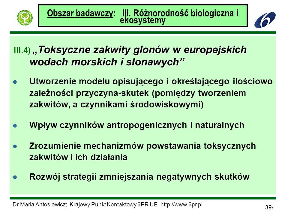 Dr Maria Antosiewicz; Krajowy Punkt Kontaktowy 6PR UE http://www.6pr.pl 39/ Obszar badawczy: III. Różnorodność biologiczna i ekosystemy Toksyczne zakw