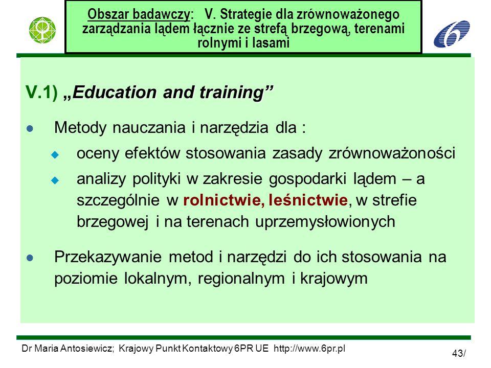 Dr Maria Antosiewicz; Krajowy Punkt Kontaktowy 6PR UE http://www.6pr.pl 43/ Obszar badawczy: V. Strategie dla zrównoważonego zarządzania lądem łącznie