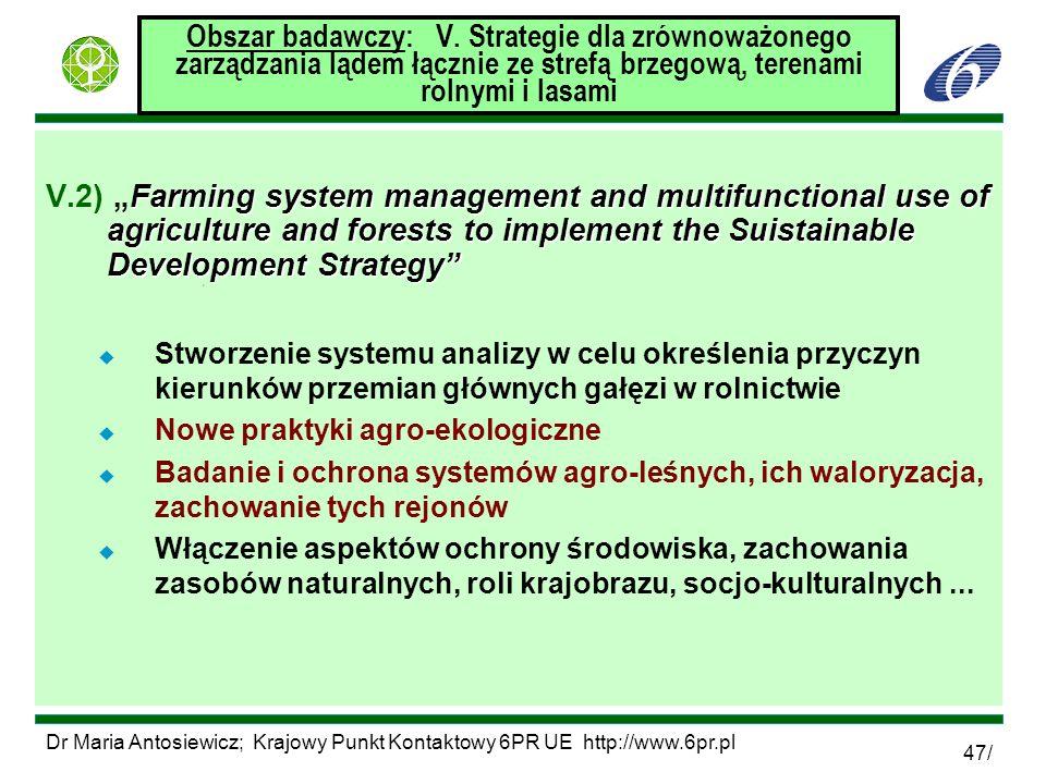 Dr Maria Antosiewicz; Krajowy Punkt Kontaktowy 6PR UE http://www.6pr.pl 47/ Obszar badawczy: V. Strategie dla zrównoważonego zarządzania lądem łącznie