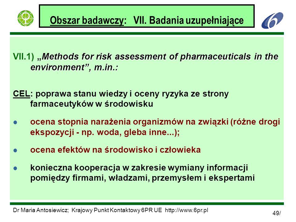 Dr Maria Antosiewicz; Krajowy Punkt Kontaktowy 6PR UE http://www.6pr.pl 49/ Obszar badawczy: VII. Badania uzupełniające Methods for risk assessment of