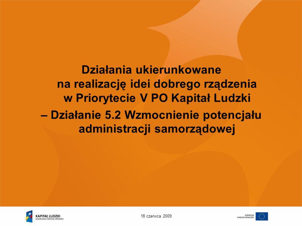 18 czerwca 2009 Komplementarność Działanie 5.2 PO KL Komplementarność działań wdrażanych w Priorytecie V (w tym w działaniu 5.2) - z przedsięwzięciami z zakresu budowy elektronicznej administracji wdrażanymi w ramach pozostałych funduszy strukturalnych, np.