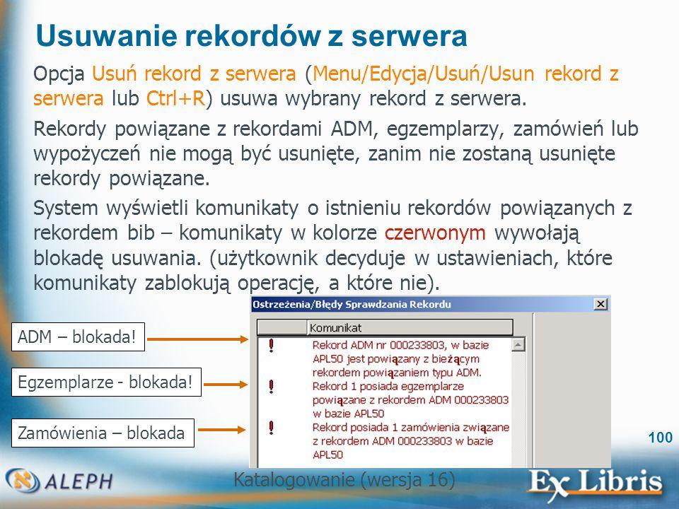 Katalogowanie (wersja 16) 100 Usuwanie rekordów z serwera Opcja Usuń rekord z serwera (Menu/Edycja/Usuń/Usun rekord z serwera lub Ctrl+R) usuwa wybran