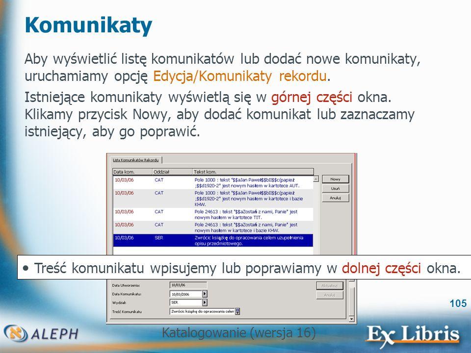 Katalogowanie (wersja 16) 105 Komunikaty Aby wyświetlić listę komunikatów lub dodać nowe komunikaty, uruchamiamy opcję Edycja/Komunikaty rekordu. Istn