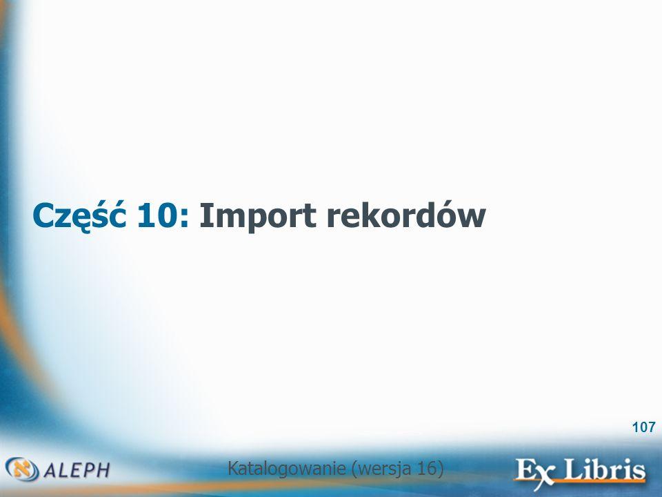 Katalogowanie (wersja 16) 107 Część 10: Import rekordów