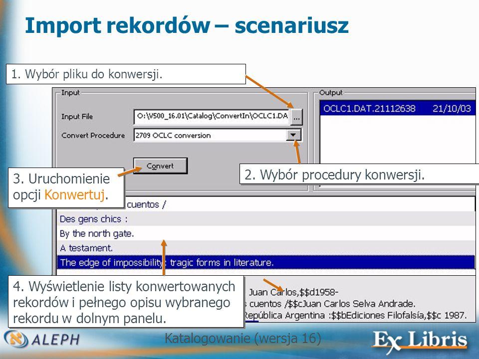 Katalogowanie (wersja 16) 109 Import rekordów – scenariusz 1. Wybór pliku do konwersji. 3. Uruchomienie opcji Konwertuj. 2. Wybór procedury konwersji.