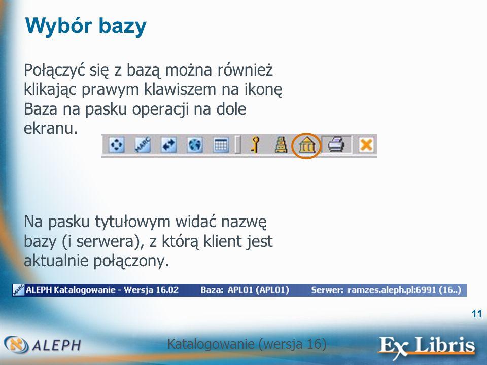 Katalogowanie (wersja 16) 11 Wybór bazy Połączyć się z bazą można również klikając prawym klawiszem na ikonę Baza na pasku operacji na dole ekranu. Na