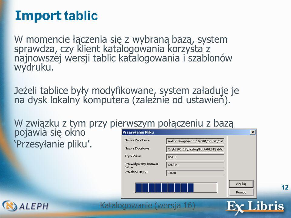 Katalogowanie (wersja 16) 12 Import tablic W momencie łączenia się z wybraną bazą, system sprawdza, czy klient katalogowania korzysta z najnowszej wer