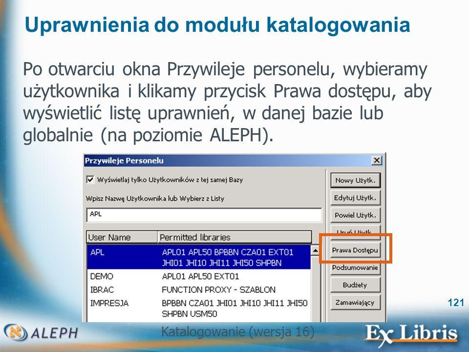 Katalogowanie (wersja 16) 121 Uprawnienia do modułu katalogowania Po otwarciu okna Przywileje personelu, wybieramy użytkownika i klikamy przycisk Praw