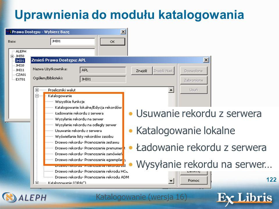 Katalogowanie (wersja 16) 122 Uprawnienia do modułu katalogowania Usuwanie rekordu z serwera Katalogowanie lokalne Ładowanie rekordu z serwera Wysyłan
