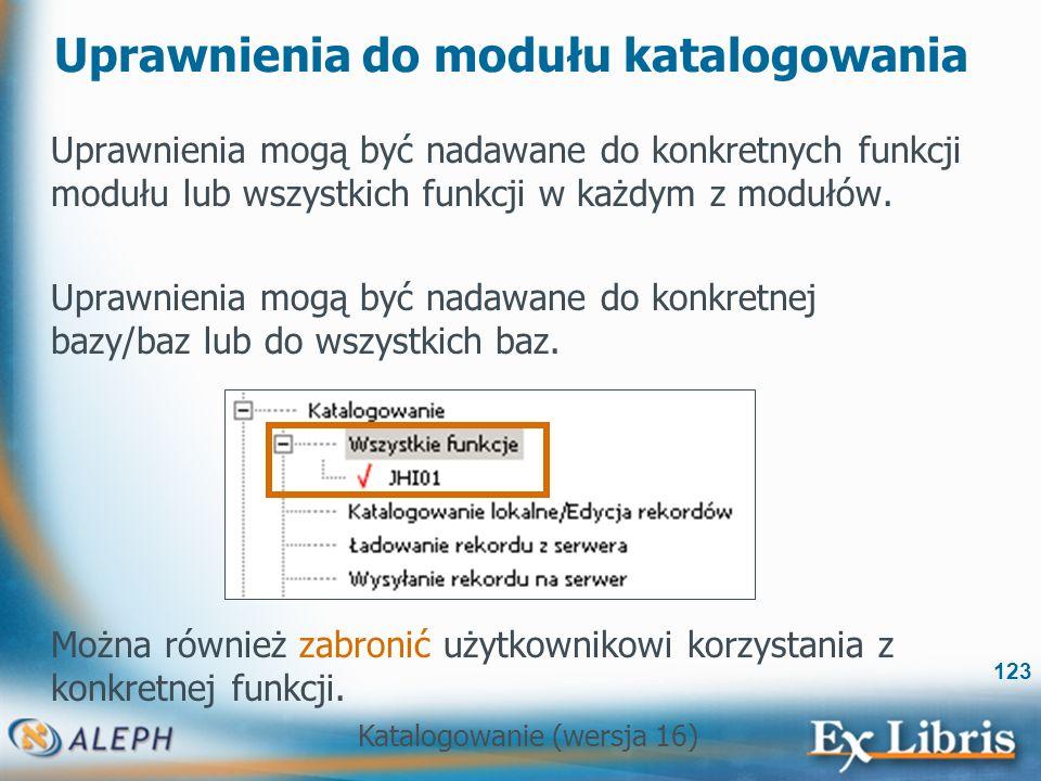Katalogowanie (wersja 16) 123 Uprawnienia do modułu katalogowania Uprawnienia mogą być nadawane do konkretnych funkcji modułu lub wszystkich funkcji w