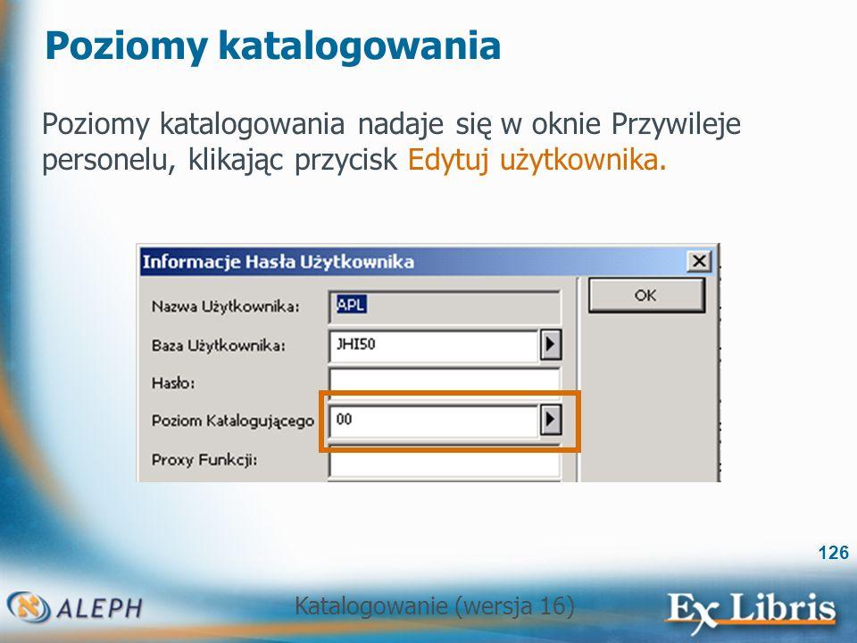 Katalogowanie (wersja 16) 126 Poziomy katalogowania Poziomy katalogowania nadaje się w oknie Przywileje personelu, klikając przycisk Edytuj użytkownik