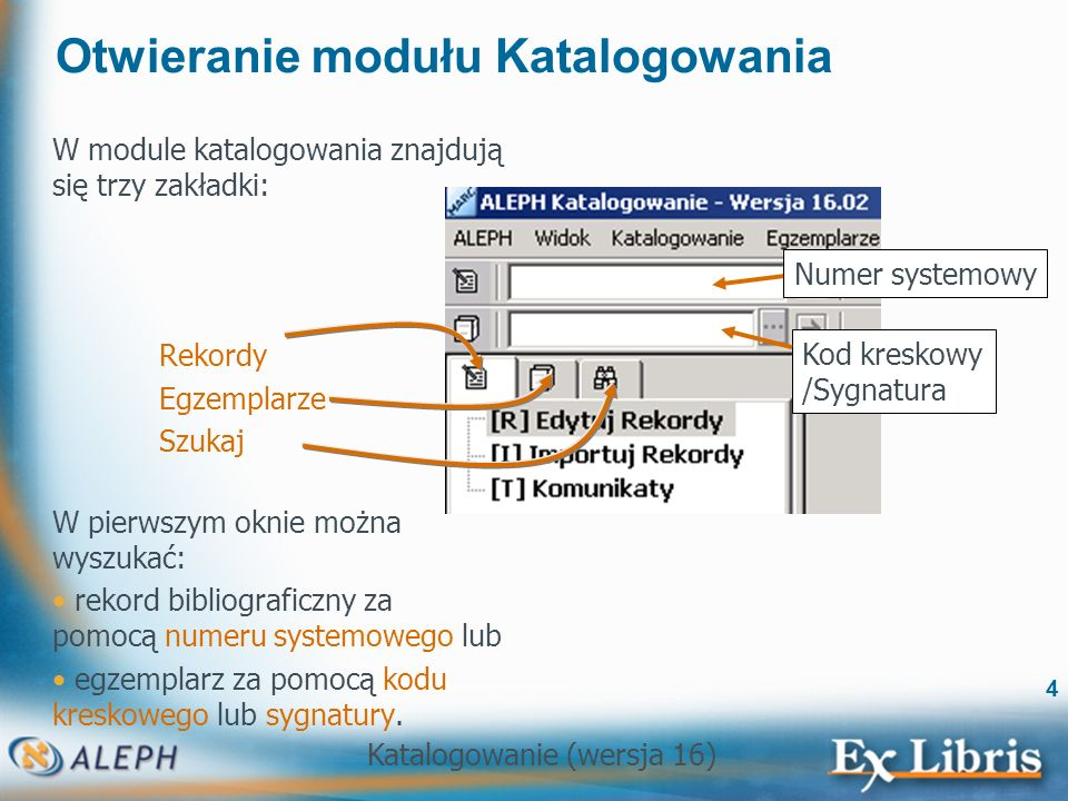 Katalogowanie (wersja 16) 4 Otwieranie modułu Katalogowania W module katalogowania znajdują się trzy zakładki: Rekordy Egzemplarze Szukaj W pierwszym