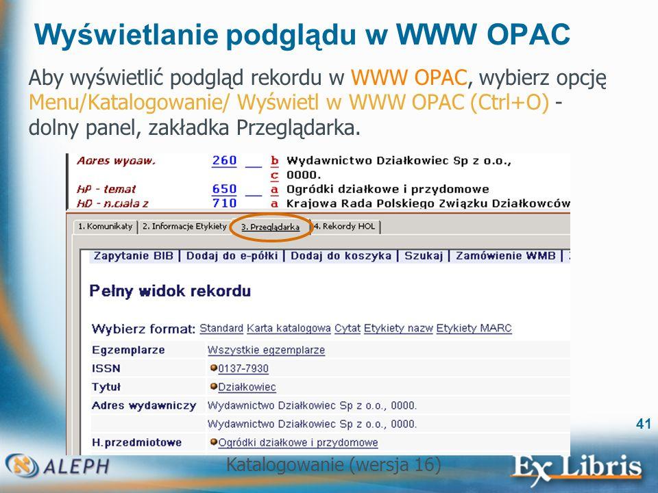 Katalogowanie (wersja 16) 41 Wyświetlanie podglądu w WWW OPAC Aby wyświetlić podgląd rekordu w WWW OPAC, wybierz opcję Menu/Katalogowanie/ Wyświetl w