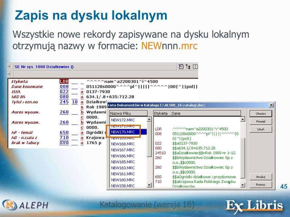 Katalogowanie (wersja 16) 45 Zapis na dysku lokalnym Wszystkie nowe rekordy zapisywane na dysku lokalnym otrzymują nazwy w formacie: NEWnnn.mrc