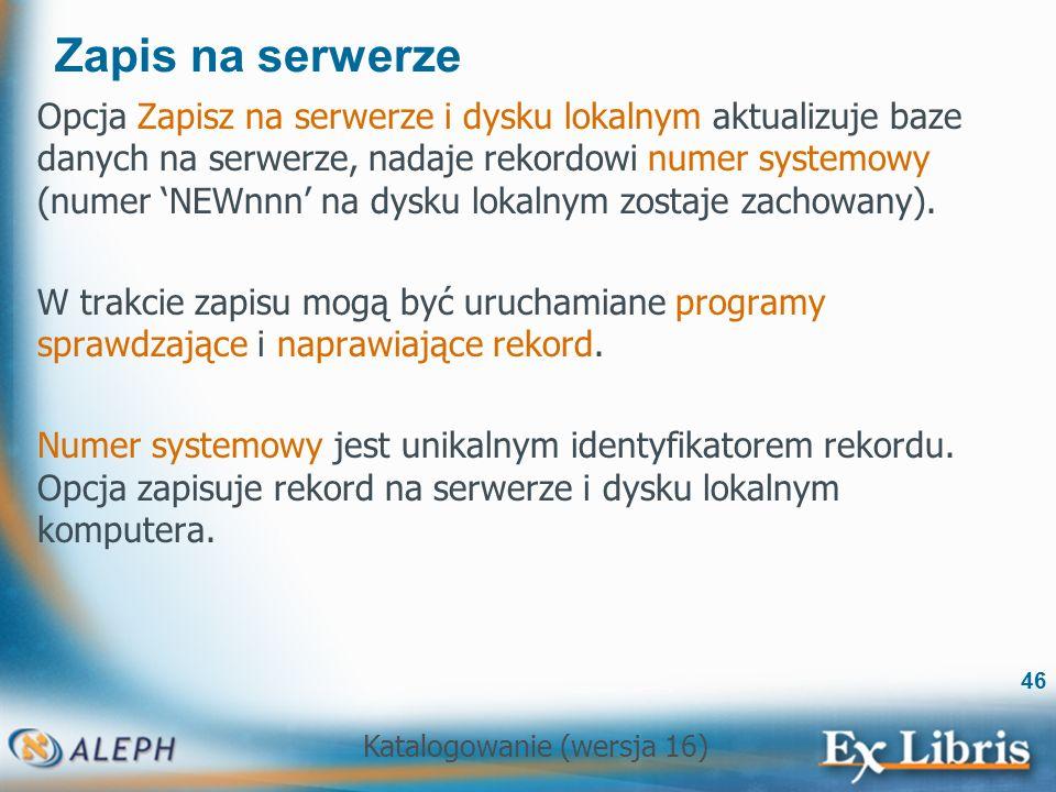 Katalogowanie (wersja 16) 46 Zapis na serwerze Opcja Zapisz na serwerze i dysku lokalnym aktualizuje baze danych na serwerze, nadaje rekordowi numer s