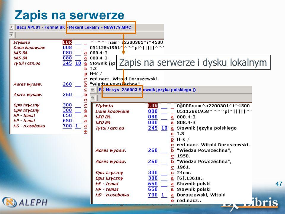 Katalogowanie (wersja 16) 47 Zapis na serwerze Zapis na serwerze i dysku lokalnym