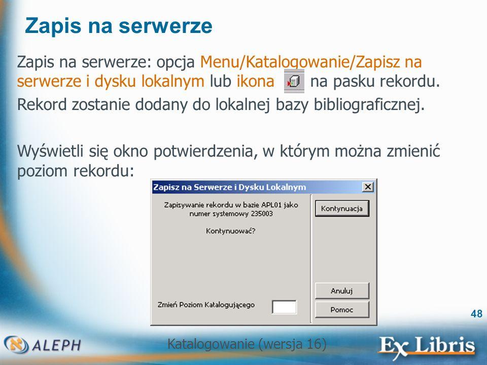 Katalogowanie (wersja 16) 48 Zapis na serwerze Zapis na serwerze: opcja Menu/Katalogowanie/Zapisz na serwerze i dysku lokalnym lub ikona na pasku reko
