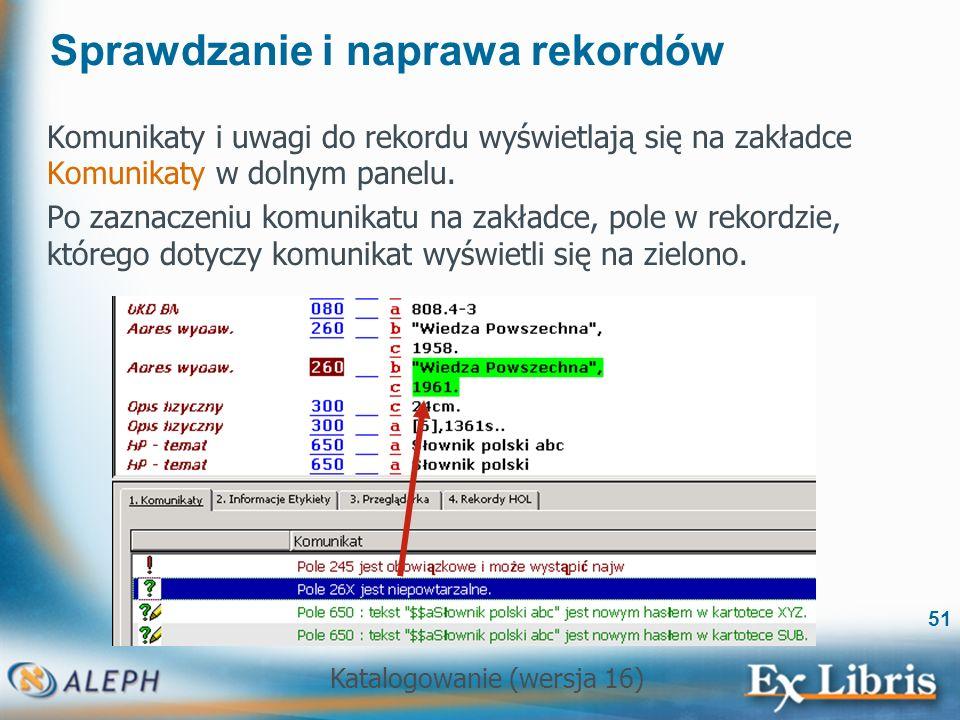 Katalogowanie (wersja 16) 51 Sprawdzanie i naprawa rekordów Komunikaty i uwagi do rekordu wyświetlają się na zakładce Komunikaty w dolnym panelu. Po z