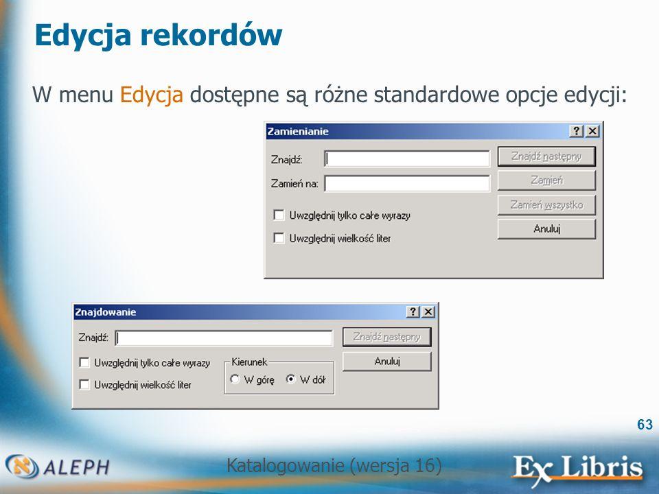 Katalogowanie (wersja 16) 63 Edycja rekordów W menu Edycja dostępne są różne standardowe opcje edycji: