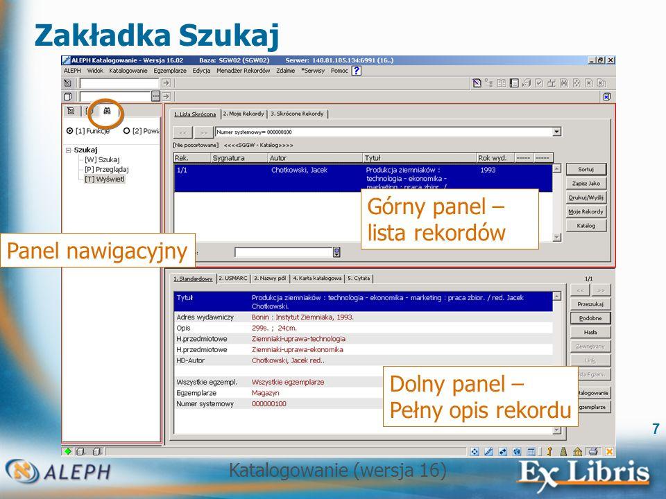 Katalogowanie (wersja 16) 7 Zakładka Szukaj Panel nawigacyjny Górny panel – lista rekordów Dolny panel – Pełny opis rekordu