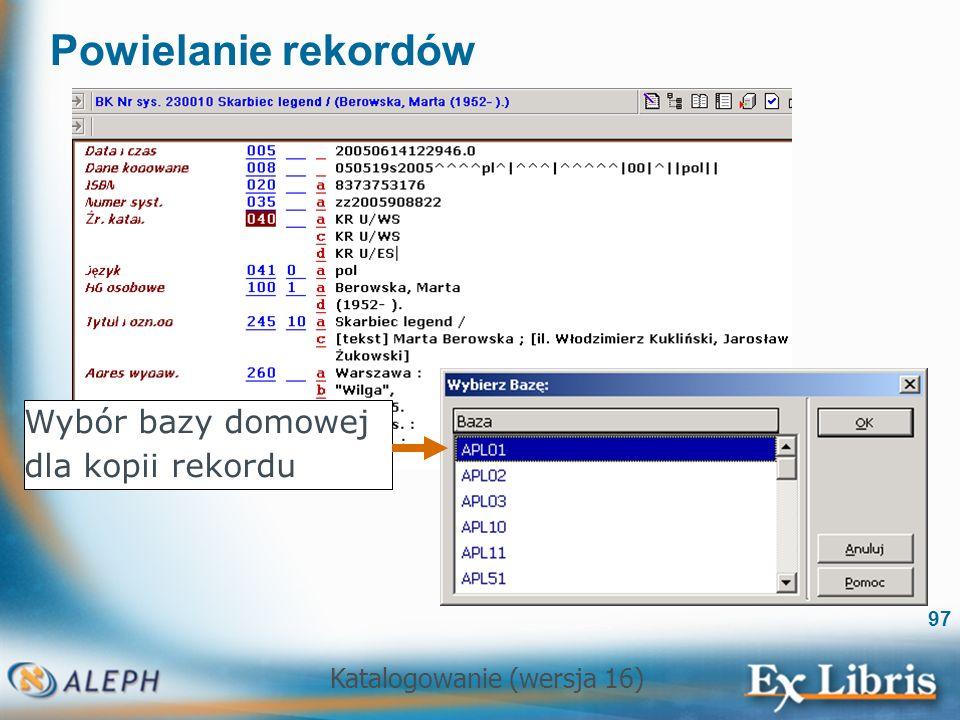 Katalogowanie (wersja 16) 97 Powielanie rekordów Wybór bazy domowej dla kopii rekordu